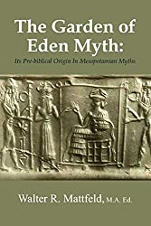 The Garden of Eden Myth: Its Pre-biblical Origin In Mesopotamian Myths