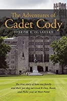 The Adventures of Cadet Cody: The true story of how one family and their pet dog survived R-Day, Beast, and Plebe year at West Point