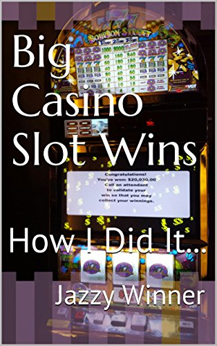 Big Casino Slot Wins: How I Did It... (English Edition)