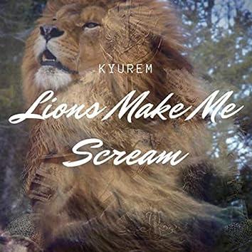 Lions Make Me Scream