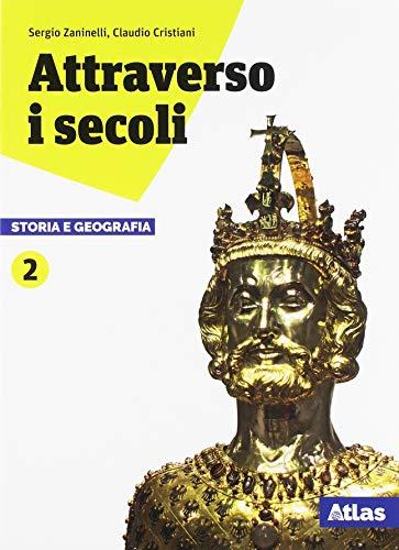 Attraverso i secoli. Storia e geografia. Per le Scuole superiori. Con ebook. Con espansione online (Vol. 2)
