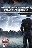TÉCNICAS COMPORTAMENTAIS PARA TEMPOS DE CRISE: INTELIGÊNCIA EMOCIONAL PARA EMPREENDEDORES (Produtividade & Resultados Livro 1) (Portuguese Edition)