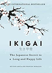 Ikigai: The Japanese secret to a long and happy life by Héctor García