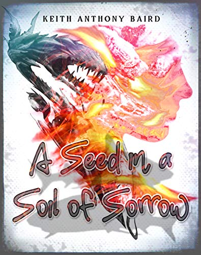 A Seed in a Soil of Sorrow by [Keith Anthony Baird]