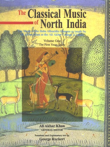 Classical Music of North India the First Years of Study: The Music of the Baba Allauddin Gharana As Taught by Ali Akbar Khan at the Ali Akbar College of Music