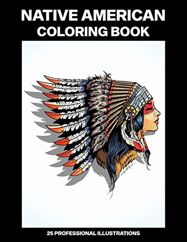 Native American Coloring Book: Adult Coloring Book Inspired by Native American Indian Style and Culture, 25 Professional Illustrations for Stress Relief and Relaxation (Adult Coloring Pages)