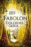 Goldenes Glück (Fabolon 2)