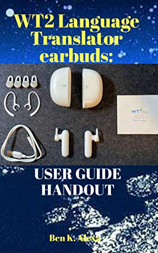 WT2 LANGUAGE TRANSLATOR EARBUDS:: USER GUIDE HANDOUT (English Edition)