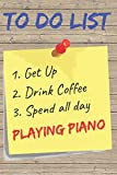 To Do List Playing Piano Blank Lined Journal Notebook: A daily diary, composition or log book, gift idea for people who love to play the piano!!