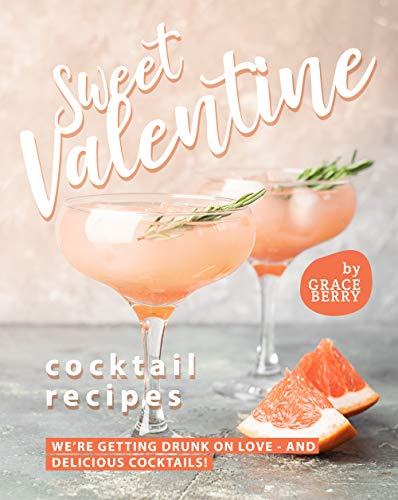 Sweet Valentine Cocktail Recipes: We're Getting Drunk on Love - And Delicious Cocktails! (English Edition)