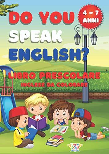 Do You Speak English? - Libro Prescolare: 100 Pagine per Bambini da 4 a 7 Anni, Inglese da Colorare: Alfabeto, Numeri, Parole, Forme, Colori, Cruciverba ed Enigmistica