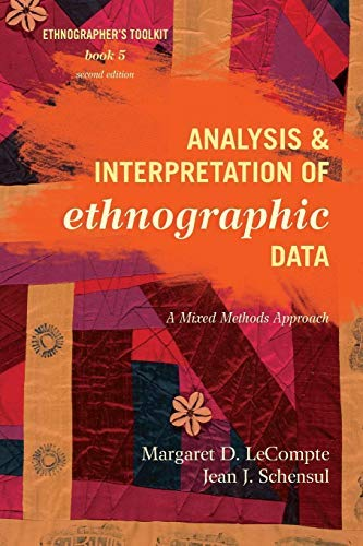 Analysis and Interpretation of Ethnographic Data: A Mixed Methods Approach (Ethnographer's Toolkit, Second Edition) by Margaret D. LeCompte University of Colorado Boulder (2012-09-05)