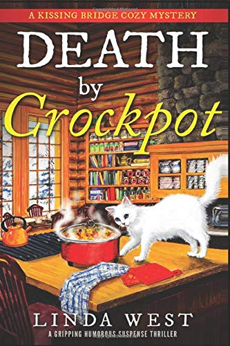 Death by Crockpot: A Gripping Humorous Suspense Thriller With Twists and Fun (A Kissing Bridge Cozy...