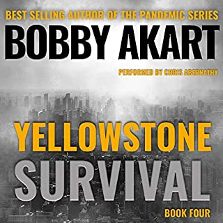 Yellowstone: Survival: A Post-Apocalyptic Survival Thriller     The Yellowstone Series, Book 4              By:                                                                                                                                 Bobby Akart                               Narrated by:                                                                                                                                 Chris Abernathy                      Length: 7 hrs and 1 min     249 ratings     Overall 4.7