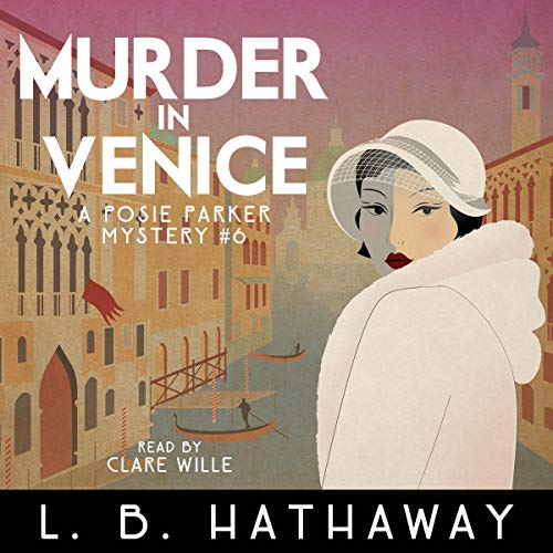 Murder in Venice: A Cozy Historical Murder Mystery: The Posie Parker Mystery Series, Book 6