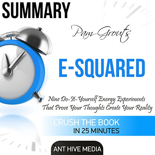 Summary Pam Grout's E-Squared: Nine Do-It-Yourself Energy Experiments That Prove Your Thoughts Create Your Reality audiobook cover art