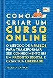 Como Criar um Curso Online: O Método de 4 Passos para Transformar seu Conhecimento em um Produto Digital (Portuguese Edition)