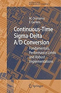 Continuous-Time Sigma-Delta A/D Conversion: Fundamentals, Performance Limits and Robust Implementations (Springer Series in Advanced Microelectronics Book 21)