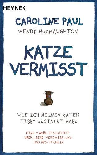 Katze vermisst: Wie ich meinen Kater Tibby gestalkt habe - Eine wahre Geschichte über Liebe, Verzweiflung und GPS-Technik (German Edition)