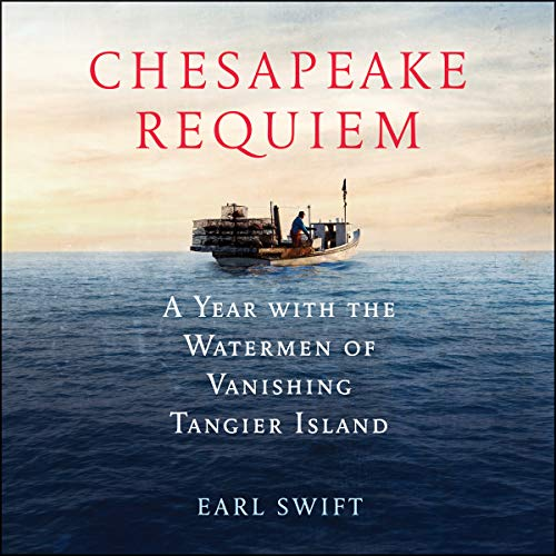 Chesapeake Requiem     A Year with the Watermen of Vanishing Tangier Island              著者:                                                                                                                                 Earl Swift                               ナレーター:                                                                                                                                 Tom Parks                      再生時間: 12 時間  51 分     レビューはまだありません。     総合評価 0.0