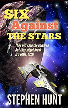 Six Against the Stars by [Stephen Hunt]
