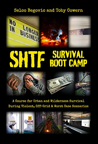 SHTF Survival Boot Camp: A Course for Urban and Wilderness Survival during Violent, Off-Grid, & Worst Case Scenarios by [Selco Begovic, Toby Cowern]