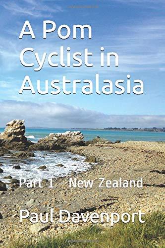 A Pom Cyclist in Australasia: Part 1 - New Zealand PDF Books