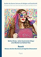 Rausch: Ekstase Zwischen Bacchanal Und Cognitive Enhancement (Studien Des Bonner Zentrums Fur Religion Und Gesellschaft)