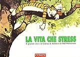 La vita che stress. Il grande libro di Calvin and Hobbes - Bill Watterson