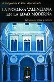 La nobleza valenciana en la Edad Moderna: Patrimonio, poder y cultura