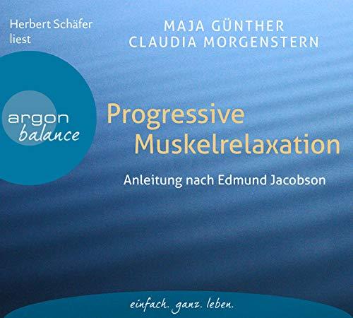 Progressive Muskelrelaxation: Anleitung nach Edmund Jacobson – Die bekannte Entspannungsmethode zum Mitmachen