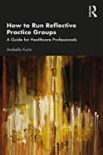 How to Run Reflective Practice Groups: A Guide for Healthcare Professionals (English Edition)