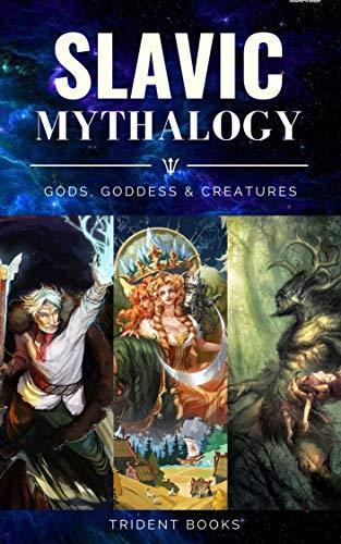 Slavic Mythology: Gods, Goddess and Mythical Creatures