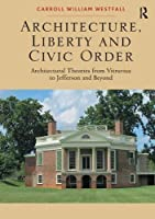 Architecture, Liberty and Civic Order: Architectural Theories from Vitruvius to Jefferson and Beyond