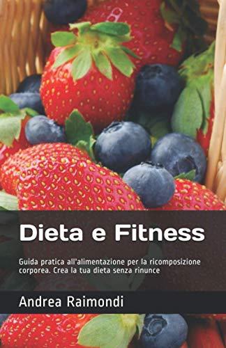 Dieta e Fitness: Guida pratica all'alimentazione per la ricomposizione corporea.