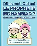 Dites-moi. Qui est le Prophète Mohammad ?: Livre pour les enfants âgés de 7 ans et plus (Garçons et filles)