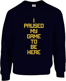 Graphic Impact Funny I Paused My Game to Be Here Gaming Games Lover Gamer Amazing Tumblr Sweatshirt