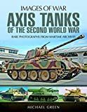 Axis Tanks of the Second World War (Images of War) - Michael Green
