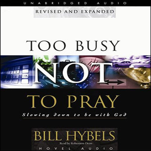 Too Busy Not to Pray Audiobook By Bill Hybels cover art
