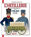 Officiers et soldats de l'artillerie et le système Gribeauval (1786-1815) : Tome 3, Les...
