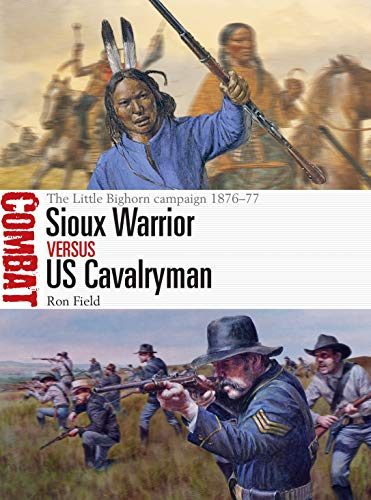 Sioux Warrior vs US Cavalryman: The Little Bighorn campaign 1876–77 (Combat, Band 43)