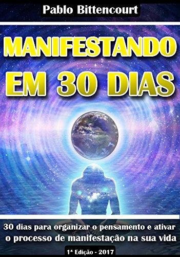 Manifestando em 30 Dias: 30 dias para organizar o pensamento e ativar o Processo de Manifestação na sua vida!