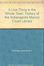 A Live Thing in the Whole Town : The History of the Indianapolis-Marion County Public Library, 1873-1990