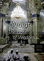 Najaf: The Gate of Wisdom: History, Heritage & Significance of the Holy City of the Shi'a (World Heritage)