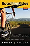 A Guide To The Best Bike Rides In Tucson, Arizona: Cycling Tucson, Arizona (Road Bike Rides)