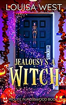 Jealousy's a Witch: A Paranormal Women's Fiction Romance Novel (Midlife in Mosswood - Book 2) by [Louisa West]