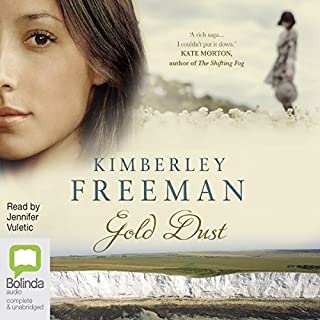 Gold Dust                   By:                                                                                                                                 Kimberley Freeman                               Narrated by:                                                                                                                                 Jennifer Vuletic                      Length: 18 hrs and 50 mins     37 ratings     Overall 4.5