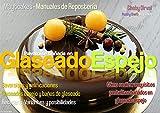 Glaseado Espejo - Bavaroise bañada: Recetario, técnicas y variantes decorativas (Maytcakes - Manuales de Repostería)