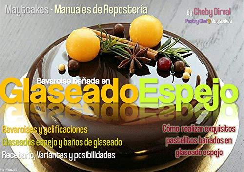 Glaseado Espejo - Bavaroise bañada: Recetario, técnicas y variantes decorativas (Maytcakes -...
