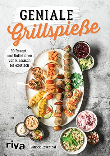 Geniale Grillspieße: 90 Rezept- und Buffetideen von klassisch bis exotisch